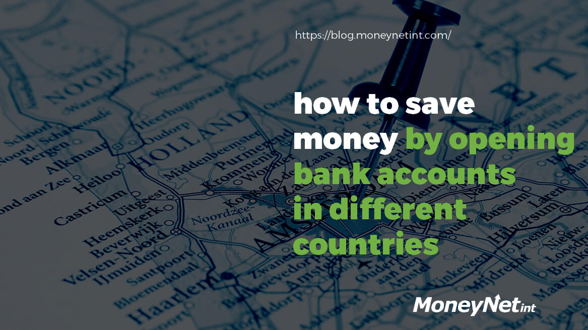 How to save money by opening bank accounts in different countries